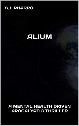 Alium ( A Mental Health Driven Apocalyptic Thriller ) (English Edition)