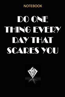 DO ONE THING EVERYDAY THAT SCARES YOU : Blank lined Inspirational journal to write in with motivation quote cover Notebook | 120 pages 6X9 in.