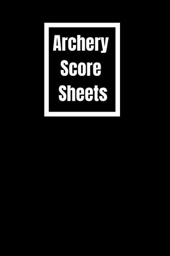 Archery Score Sheets: Archery Score Log Book, Score Cards for Archery Competitions and Tournaments, 120 Pages
