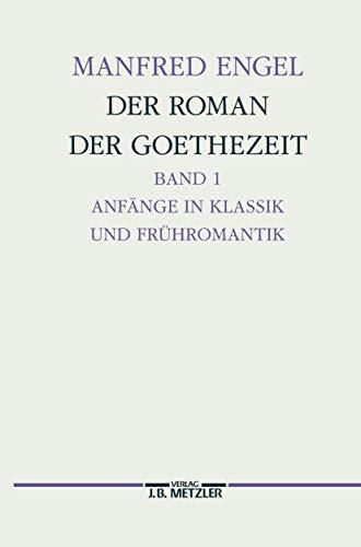 Der Roman der Goethe-Zeit, Bd.1, Anfänge in Klassik und Frühromantik, Transzendentale Geschichten: Anfänge in Klassik und Frühromantik - ... Germanistische Abhandlungen, Band 71