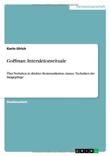 Goffman: Interaktionsrituale: Über Verhalten in direkter Kommunikation, daraus 'Techniken der Imagepflege'