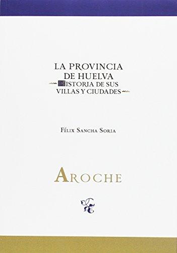 AROCHE (LA PROVINCIA DE HUELVA. HISTORIA DE SUS VILLAS Y CIUDADES)