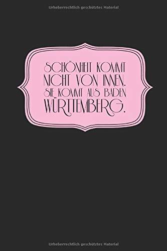 Schönheit kommt nicht von innen. Sie kommt aus Baden Württemberg.: Notizbuch / Notizheft für echte schwäbische Schwaben und Schwäbinnen A5 (6x9in) 108 ... schwäbische Schwaben und Schwäbinnen, Band 7)