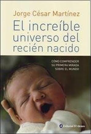 INCREÍBLE UNIVERSO DEL RECIÉN NACIDO, EL: JULIO CESAR MARTINEZ ...