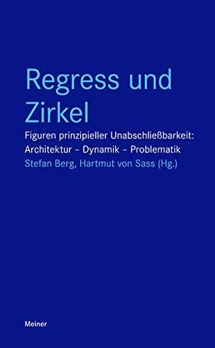 Regress und Zirkel: Figuren prinzipieller Unabschließbarkeit: Architektur – Dynamik – Problematik (Blaue Reihe)