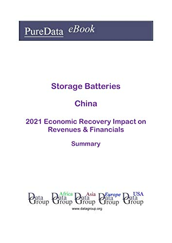 Storage Batteries China Summary: 2021 Economic Recovery Impact on Revenues & Financials (English Edition)