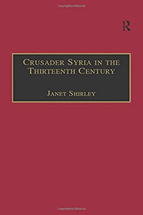 Crusader Syria in the Thirteenth Century: The Rothelin Continuation of the History of William of Tyre with Part of the Eracles or Acre Text: Rothelin Continuation of William of Tyre