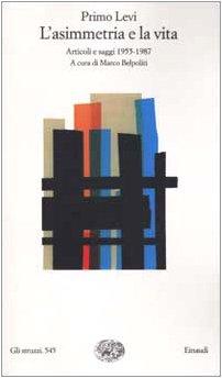 L'asimmetria e la vita. Articoli e saggi 1955-1987