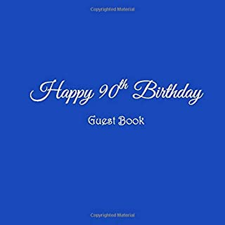 Happy 90th Birthday Guest Book: Happy 90 year old 90th Birthday Party Guest Book gifts accessories decor ideas supplies decorations for women men ... decorations gifts ideas women men)