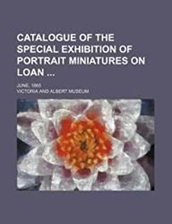 Catalogue of the Special Exhibition of Portrait Miniatures on Loan; June, 1865