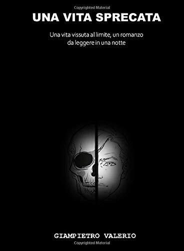 UNA VITA SPRECATA: Una vita vissuta al limite, un romanzo da leggere in una notte