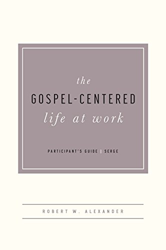 Gospel-Centered Life at Work, The (Participant's Guide)