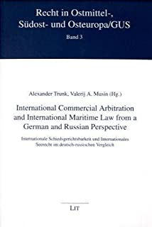 International Commercial Arbitration and International Maritime Law from a German and Russian Perspective: Internationale Schiedsgerichtsbarkeit und ... Ostmittel-, Sudost- und Osteuropa/GUS) (v. 3)