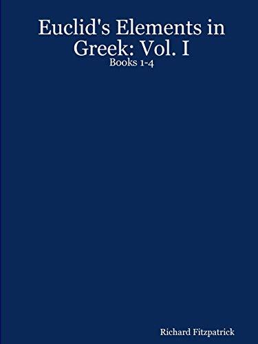 Euclid's Elements in Greek: Vol. I: Books 1-4