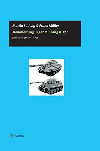 Bauanleitung Tiger & Königstiger: Bauanleitung zum Bau aus LEGO (German Edition)