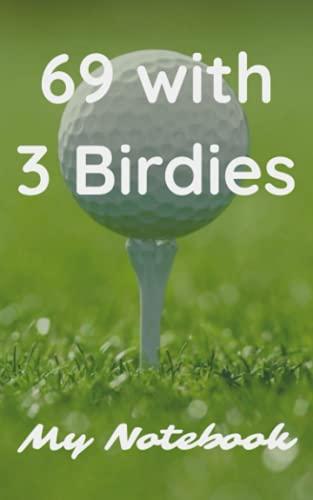 Golf Notes: 69 WITH 3 BIRDIES