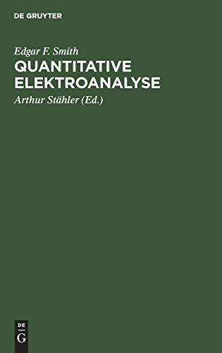 Quantitative Elektroanalyse: Mit einem Anhang: Organische Elementaranalyse auf elektrischem Wege
