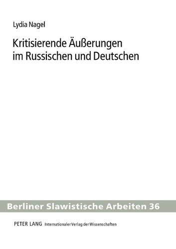 Kritisierende Äußerungen im Russischen und Deutschen: Eine kontrastive Analyse (Berliner Slawistische Arbeiten, Band 36)