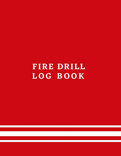 Fire Drill Log Book: Fire Register Record Book | Fire Alarm Checklist | Fire Inspection And Testing Diary | Health And Safety Compliance Record Book | For Landlords, Businesses, Schools ...