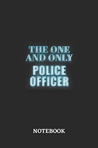 The One And Only Police Officer Notebook: 6x9 inches - 110 blank numbered pages • Greatest Passionate working Job Journal • Gift, Present Idea