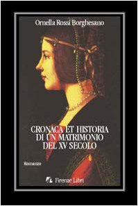 Cronaca et historia di un matrimonio del XV secolo. Francesco I Sforza e Bianca Maria Visconti nei castelli della Lombardia (Collezione Magonza)