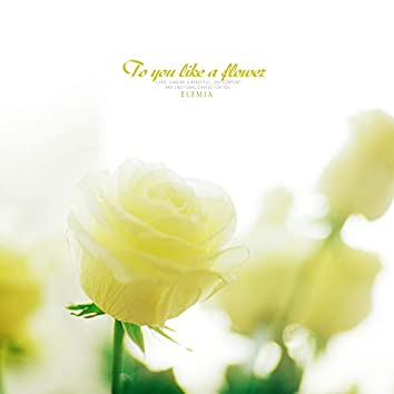 To You Like A Flower