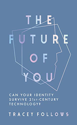The Future of You: Can Your Identity Survive 21st-Century Technology? (English Edition)