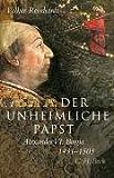 Der unheimliche Papst: Alexander VI. Borgia 1431-1503 - Volker Reinhardt