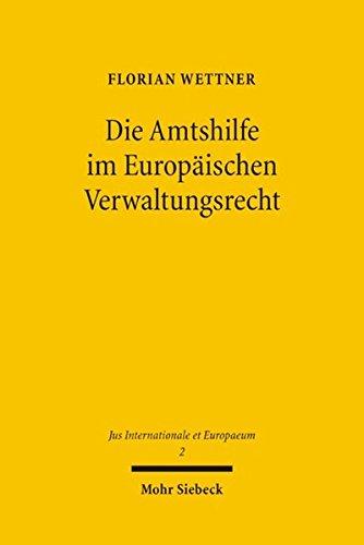 Die Amtshilfe im Europäischen Verwaltungsrecht (Jus Internationale et Europaeum, Band 2)