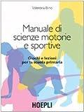 Manuale di scienze motorie e sportive. Giochi e lezioni per la scuola primaria...