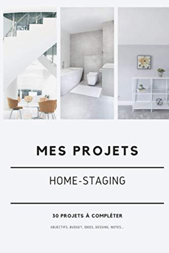 Mes projet home-staging: carnet à remplir pour noter les projets de déco intérieur et home staging   relooker et rénover son intérieur   30 fiches de projets