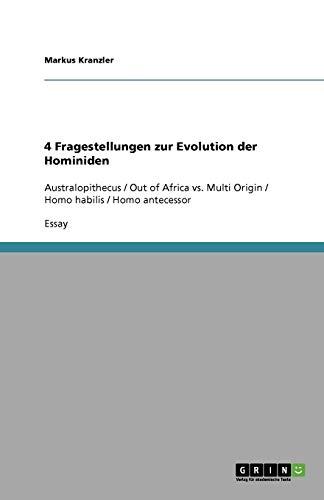 4 Fragestellungen zur Evolution der Hominiden: Australopithecus / Out of Africa vs. Multi Origin / Homo habilis / Homo antecessor