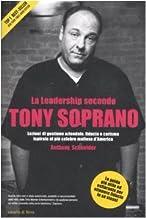 La leadership secondo Tony Soprano. Lezioni di gestione aziendale, fiducia e carisma ispirate al più celebre mafioso d'Ame...