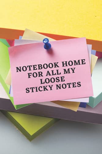 Notebook Home For All My Loose Sticky Notes: 6 x 9 Lined Notebook, 150 Pages, Telephones Notes, For Home or Office