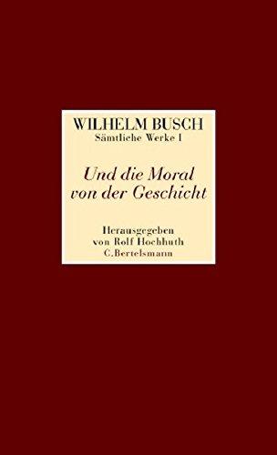 Und die Moral von der Geschicht: Wilhelm Buschs sämtliche Werke in 2 Bänden
