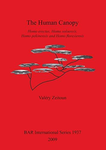 The Human Canopy: Homo Erectus, Homo Soloensis, Homo Pekinensis and Homo Floresiensis (BAR International)