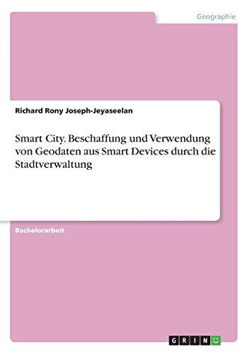 Smart City. Beschaffung und Verwendung von Geodaten aus Smart Devices durch die Stadtverwaltung