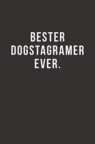 Bester Dogstagramer Ever - Notizbuch • Journal • Tagebuch: Lustiges Geschenk für gute Freunde, Bekannte und liebe Menschen I 120 seitiges Ideenbuch im A5+ Format, liniert mit Softcover