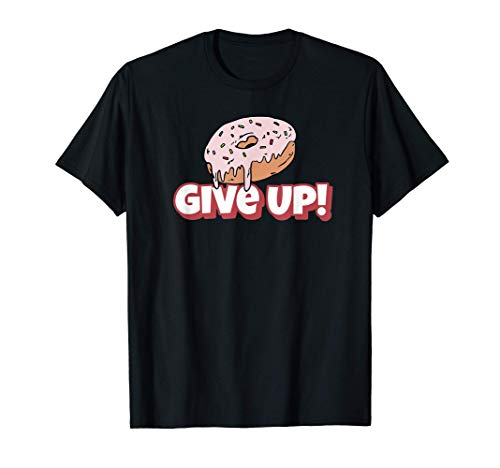Donut Give Up! Motivational Food Pun Funny Donut Lover Gift T-Shirt