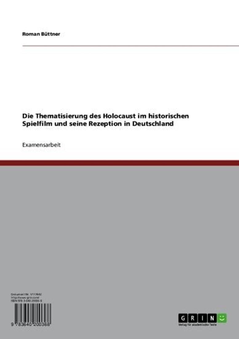 首謀者代表詳細にDie Thematisierung des Holocaust im historischen Spielfilm und seine Rezeption in Deutschland (German Edition)