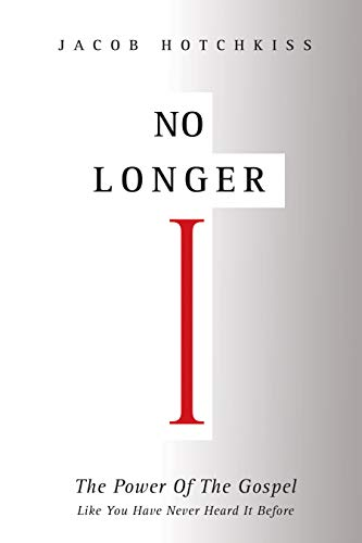 No Longer I: The Power Of The Gospel Like You Have Never Heard It Before