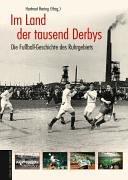 Im Land der tausend Derbys. Die Fußball-Geschichte des Ruhrgebiets