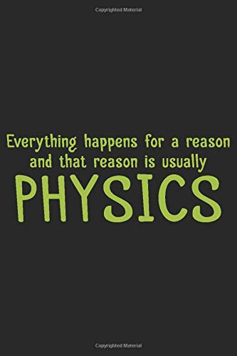 Everything Happens For A Reason And The Reason Is Usually Physics: Physik Physiker Wissenschaft Notizbuch| Tagebuch| Heft| Skizzenbuch| Planer. ... Zoll (A5) Mit 120 Linierten Seiten, Softcove