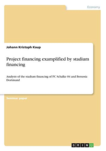 Project financing examplified by stadium financing: Analysis of the stadium financing of FC Schalke 04 and Borussia Dortmund