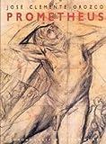 Jose Clemente Orozco: Prometheus - Marjorie L. Harth