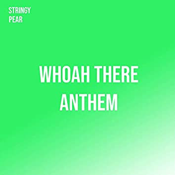 Whoah There Anthem