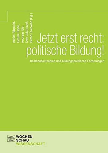 Jetzt erst recht: politische Bildung!: Bestandsaufnahme und bildungspolitische Forderungen (Wochenschau Wissenschaft)