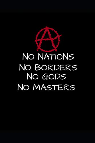 "Anarchy No Nations No borders No God No Masters: Notebook Journal - Small Lined (6"" x 9"" )"
