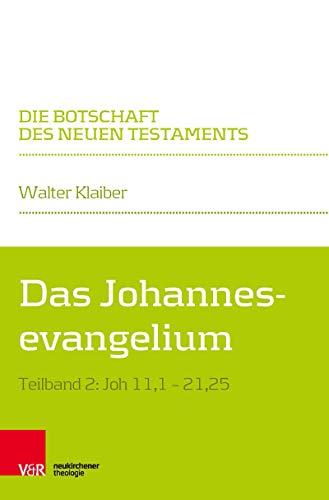 Das Johannesevangelium: Teilband 2: Joh 11,1–21,25 (Die Botschaft des Neuen Testaments)