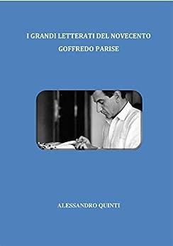 I grandi letterati del Novecento - Goffredo Parise (Italian Edition) by [Alessandro Quinti]